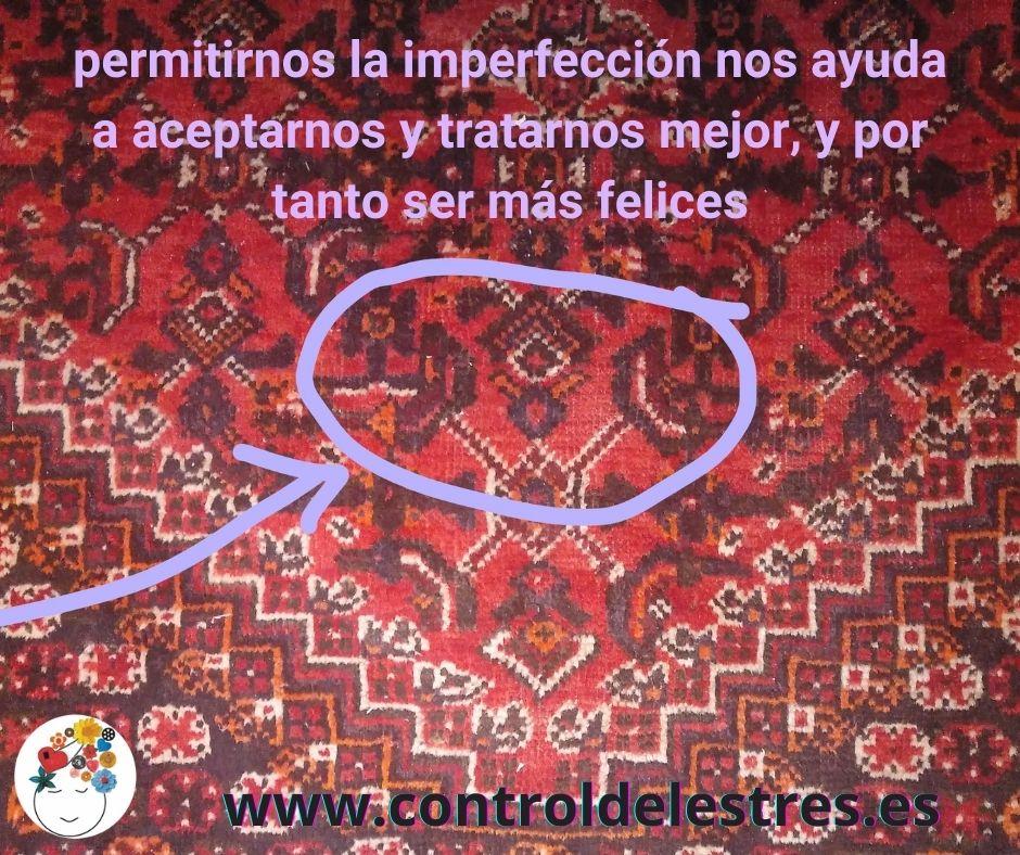 """alfombra persa con imperfecciones: """"permitirnos la imperfección nos ayuda a aceptarnos y tratarnos mejor, y por tanto, ser más felices"""""""